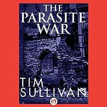 The Parasite War (       UNABRIDGED) by Tim Sullivan Narrated by Stephen Graybill