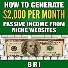 How to Generate $2000 Passive Income from Niche Websites (       UNABRIDGED) by Bri Narrated by Pete Beretta