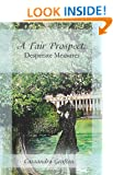 A Fair Prospect: Desperate Measures: A Tale of Elizabeth and Darcy: 3