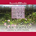 Wild Texas Rose (       UNABRIDGED) by Jodi Thomas Narrated by Linda Stephens