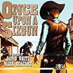 Once Upon a Sixgun | Nikki Nelson-Hicks,Lee Houston Jr.,Mark Gelineau,Joseph King