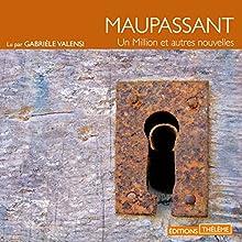 Un million et autres nouvelles | Livre audio Auteur(s) : Guy De Maupassant Narrateur(s) : Gabrièle Valensi