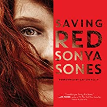 Saving Red | Livre audio Auteur(s) : Sonya Sones Narrateur(s) : Caitlin Kelly