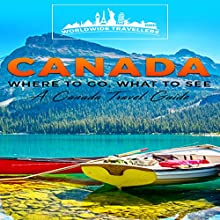 Canada: Where to Go, What to See: A Canada Travel Guide | Livre audio Auteur(s) :  Worldwide Travellers Narrateur(s) : Paul Gewuerz