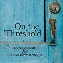 On the Threshold (       UNABRIDGED) by Sherrie Ashcraft, Christina Berry Tarabochia Narrated by Becky Doughty