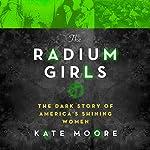 The Radium Girls: The Dark Story of America's Shining Women | Kate Moore