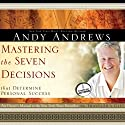 Mastering the Seven Decisions: That Determine Personal Success (       UNABRIDGED) by Andy Andrews