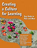 Creating a Culture for Learning: Your Guide to PLCs and More