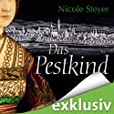 Das Pestkind Hörbuch von Nicole Steyer Gesprochen von: Tanja Fornaro