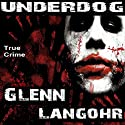 Underdog: A Definitive History of Pelican Bay State Prison's Super Max (Prison Killers - Book 4) Audiobook by Glenn Langohr Narrated by Christopher Wells