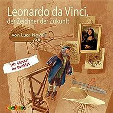 Leonardo da Vinci, der Zeichner der Zukunft Hörbuch von Luca Novelli Gesprochen von: Rolf Becker, Peter Kaempfe, Jens Wawrczeck