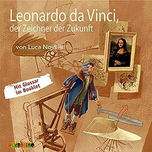 Leonardo da Vinci, der Zeichner der Zukunft Hörbuch