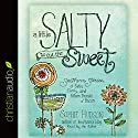 A Little Salty to Cut the Sweet: Southern Stories of Faith, Family, and Fifteen Pounds of Bacon Audiobook by Sophie Hudson Narrated by Sophie Hudson