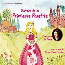Histoire de la Princesse Rosette Performance Auteur(s) :  La Comtesse de Ségur Narrateur(s) : Jean-Yves Patte, Eléonore Patte, Félix Patte