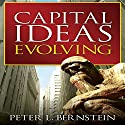 Capital Ideas Evolving (       UNABRIDGED) by Peter L. Bernstein Narrated by Sean Pratt