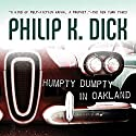 Humpty Dumpty in Oakland Audiobook by Philip K. Dick Narrated by David de Vries