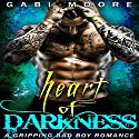 Heart of Darkness: A Bad Boy Romance Novel Audiobook by Gabi Moore Narrated by Billy Harrison, Nikki Hampstead