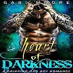 Heart of Darkness: A Bad Boy Romance Novel | Gabi Moore