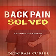 Back Pain Solved: Chiropractic Care Explained Audiobook by Deborah Curiel Narrated by Glynn Amburgey