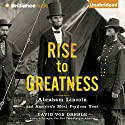 Rise to Greatness: Abraham Lincoln and America's Most Perilous Year (       UNABRIDGED) by David Von Drehle Narrated by Robertson Dean