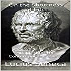 On the Shortness of Life: Adapted for the Contemporary Reader Hörbuch von Lucius Seneca, James Harris Gesprochen von: Scott R. Smith