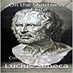 On the Shortness of Life: Adapted for the Contemporary Reader | Lucius Seneca,James Harris