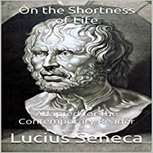 On the Shortness of Life: Adapted for the Contemporary Reader Audiobook by Lucius Seneca, James Harris Narrated by Scott R. Smith