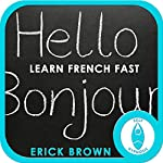 Learn French Faster: Master a Foreign Language: Self-Hypnosis & Meditation |  Erick Brown