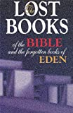 The Lost Books of the Bible and the Forgotten Books of Eden (Manuscripts Excluded and Suppressed From the Canon of Scripture)
