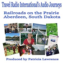 Railroads on the Prairie: Aberdeen, South Dakota (       UNABRIDGED) by Patricia Lawrence Narrated by JD Streeter
