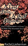 img - for A Leaf Falls .. a Bud Blossoms: One Codependent's Journey to Heal the Wounded Soul by Rachel Lieberman (1997-04-06) book / textbook / text book