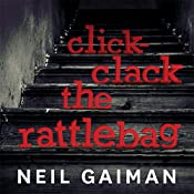 Click-Clack the Rattlebag, a free short story written and performed by Neil Gaiman | [Neil Gaiman]