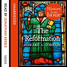 The Reformation: History in an Hour Audiobook by Edward A. Gosselin Narrated by Jonathan Keeble