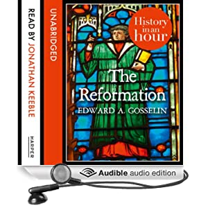 The Reformation: History in an Hour (Unabridged)