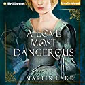 A Love Most Dangerous (       UNABRIDGED) by Martin Lake Narrated by Heather Wilds
