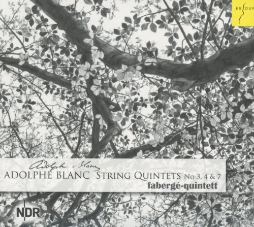 Adolphe Blanc: String Quintets No. 3 4 & 7
