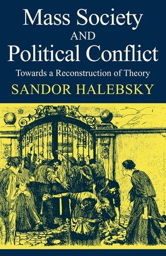 Image for Mass Society and Political Conflict: Toward a reconstruction of theory