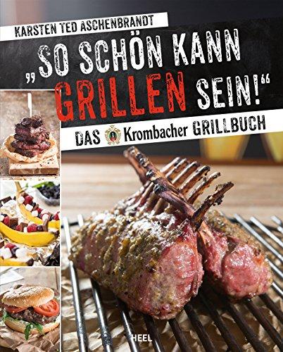 So schön kann Grillen sein!: Das Krombacher Grillbuch