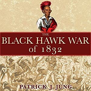 The Black Hawk War of 1832 Audiobook