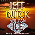 African Ice Audiobook by Jeff Buick Narrated by Phoebe Zimmermann