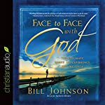 Face to Face with God: The Ultimate Quest to Experience His Presence | Bill Johnson