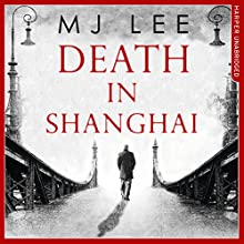 Death in Shanghai: Inspector Danilov, Book 1 Audiobook by M J Lee Narrated by Hugh Kermode