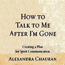 How to Talk to Me after I'm Gone: Creating a Plan for Spirit Communication (       UNABRIDGED) by Alexandra Chauran Narrated by Elizabeth Cook