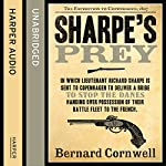 Sharpe's Prey: The Expedition to Copenhagen, 1807 (The Sharpe Series, Book 5) (       UNABRIDGED) by Bernard Cornwell Narrated by Rupert Farley