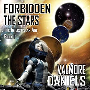 Forbidden The Stars: The Interstellar Age Book 1 | [Valmore Daniels]