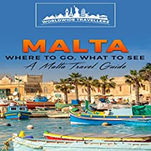 Malta: Where to Go, What to See: A Malta Travel Guide Audiobook by  Worldwide Travellers Narrated by Paul Gewuerz