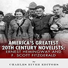 Ernest Hemingway & F. Scott Fitzgerald: America's Greatest 20th Century Novelists (       UNABRIDGED) by Charles River Editors Narrated by Gary Miller-Youst