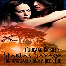 Starla's Savage: The Neverland Colony Book One (       UNABRIDGED) by Courage Knight Narrated by E.L. Greco