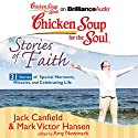 Chicken Soup for the Soul: Stories of Faith: 31 Stories of Special Moments, Miracles, and Celebrating Life Audiobook by Jack Canfield, Mark Victor Hansen, Amy Newmark (editor) Narrated by Sandra Burr, Tom Parks