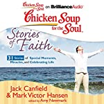 Chicken Soup for the Soul: Stories of Faith: 31 Stories of Special Moments, Miracles, and Celebrating Life   Jack Canfield,Mark Victor Hansen,Amy Newmark (editor)